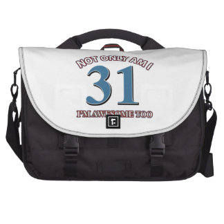 Not only am I 31 I'm awesome too Laptop Commuter Bag