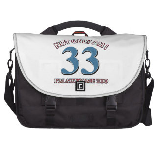 Not only am I 33 I'm awesome too Laptop Commuter Bag