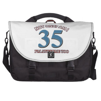Not only am I 35 I'm awesome too Laptop Bags
