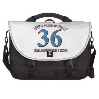 Not only am I 36 I'm awesome too Commuter Bag