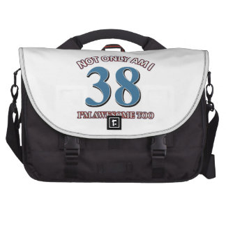 Not only am I 38 I'm awesome too Laptop Bags