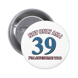 Not only am I 39 I'm awesome too Pins