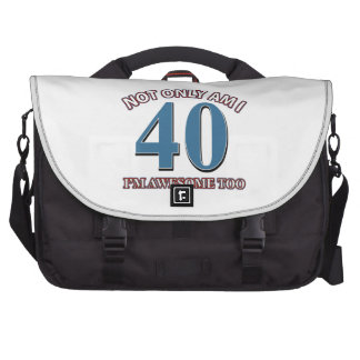 Not only am I 40 I'm awesome too Laptop Bag