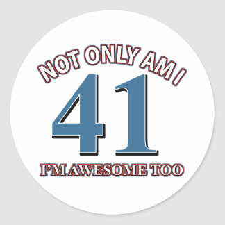 Not only am I 41 I'm awesome too Classic Round Sticker