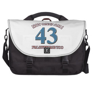 Not only am I 43 I'm awesome too Computer Bag