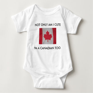 NOT ONLY AM I CUTE, I'M A CANADIAN TOO. t-shirt
