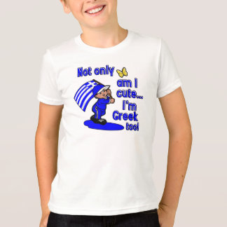 Not only am I cute I'm Greek too T-Shirt