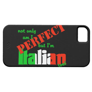 Not Only Am I Perfect But I am Italian Too iPhone 5 Cover