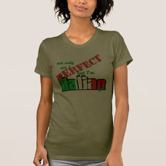 Not Only Am I Perfect But I m Italian Too Tee Shirts