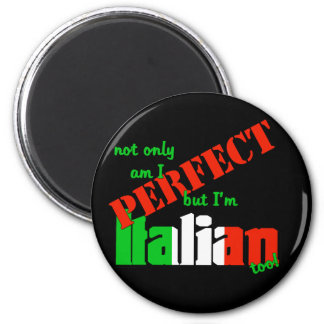 Not Only Am I Perfect But I'm Italian Too! 2 Inch Round Magnet