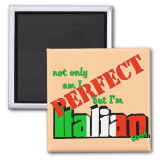 Not Only Am I Perfect But I'm Italian Too! 2 Inch Square Magnet