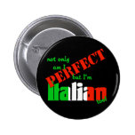 Not Only Am I Perfect But I'm Italian Too! 2 Inch Round Button