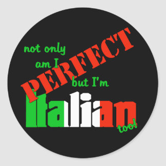 Not Only Am I Perfect But I'm Italian Too! Classic Round Sticker