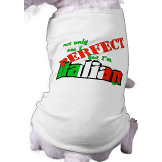 Not Only Am I Perfect But I'm Italian Too! Dog Tshirt