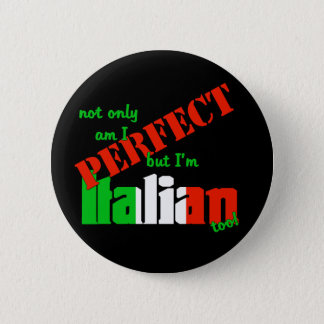Not Only Am I Perfect But I'm Italian Too! Pinback Button
