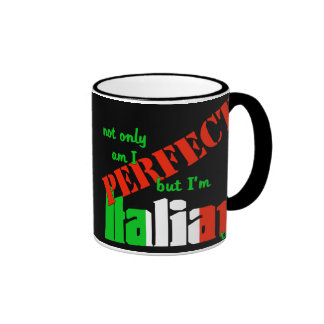 Not Only Am I Perfect But I'm Italian Too! Ringer Coffee Mug