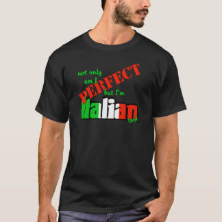 Not Only Am I Perfect But I'm Italian Too! T-Shirt