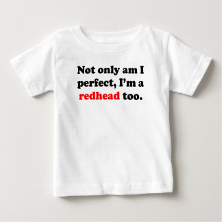 Not Only Am I Perfect I'm A Redhead Too T-shirt