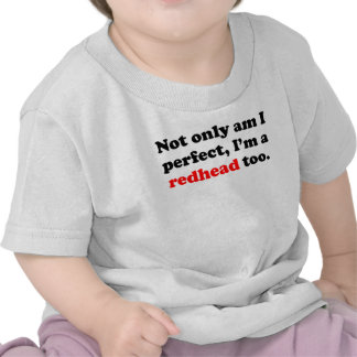 Not Only Am I Perfect I'm A Redhead Too Tee Shirts