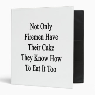 Not Only Firemen Have Their Cake They Know How To Binder