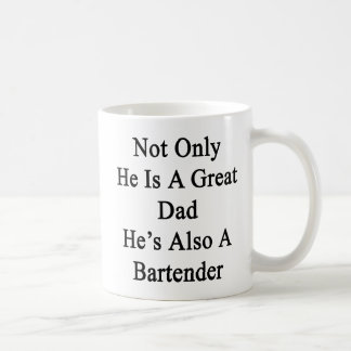 Not Only He Is A Great Dad He's Also A Bartender Coffee Mug