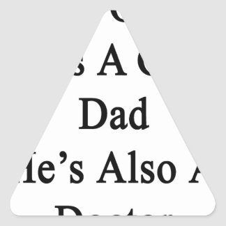 Not Only He Is A Great Dad He's Also A Doctor Triangle Sticker
