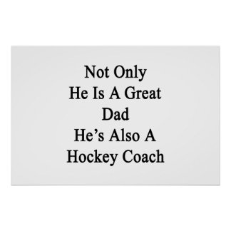 Not Only He Is A Great Dad He's Also A Hockey Coac Poster