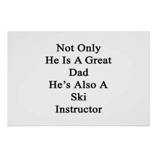 Not Only He Is A Great Dad He's Also A Ski Instruc Poster