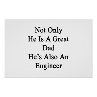 Not Only He Is A Great Dad He's Also An Engineer Poster