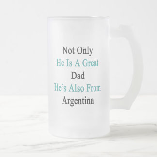 Not Only He Is A Great Dad He's Also From Argentin Frosted Glass Beer Mug