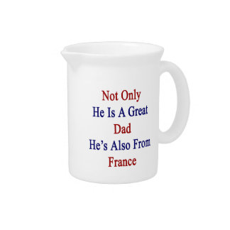 Not Only He Is A Great Dad He's Also From France Beverage Pitcher