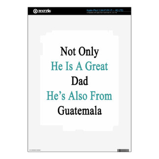 Not Only He Is A Great Dad He's Also From Guatemal iPad 3 Decal