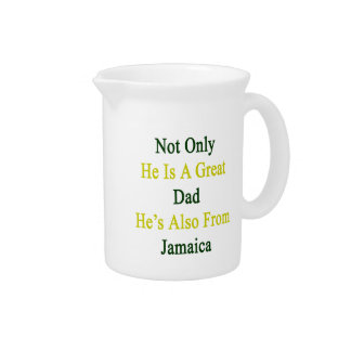 Not Only He Is A Great Dad He's Also From Jamaica. Drink Pitcher