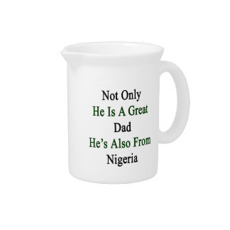 Not Only He Is A Great Dad He's Also From Nigeria. Drink Pitcher