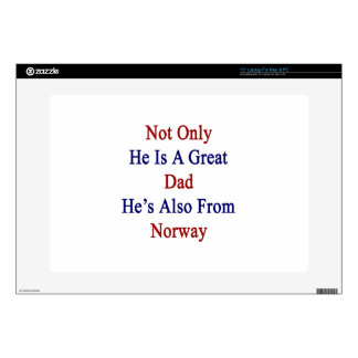 """Not Only He Is A Great Dad He's Also From Norway 15"""" Laptop Skin"""