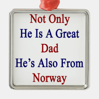Not Only He Is A Great Dad He's Also From Norway Metal Ornament
