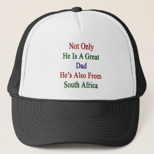 Not Only He Is A Great Dad He s Also From South Af Trucker Hat ecfe628e55e