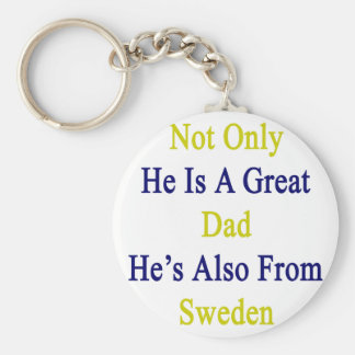Not Only He Is A Great Dad He's Also From Sweden Keychain