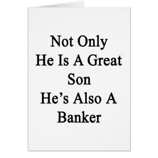Not Only He Is A Great Son He's Also A Banker Card