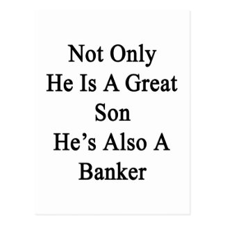 Not Only He Is A Great Son He's Also A Banker Postcard