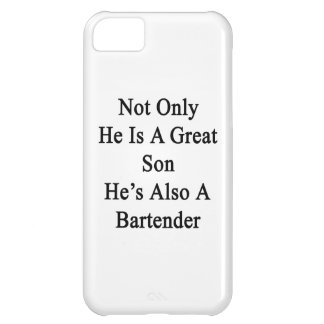 Not Only He Is A Great Son He's Also A Bartender. Cover For iPhone 5C