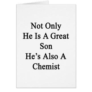Not Only He Is A Great Son He's Also A Chemist Card