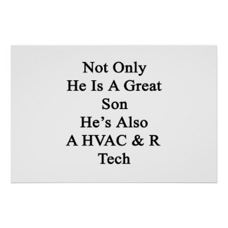 Not Only He Is A Great Son He's Also A HVAC R Tech Poster