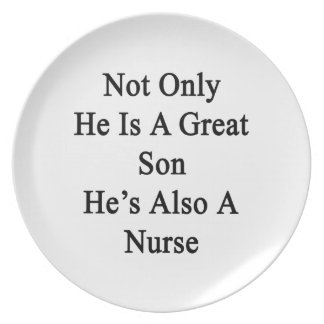 Not Only He Is A Great Son He's Also A Nurse Melamine Plate