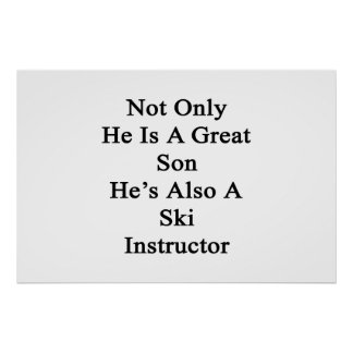 Not Only He Is A Great Son He's Also A Ski Instruc Poster