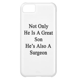 Not Only He Is A Great Son He's Also A Surgeon iPhone 5C Cover