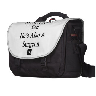 Not Only He Is A Great Son He's Also A Surgeon Laptop Computer Bag