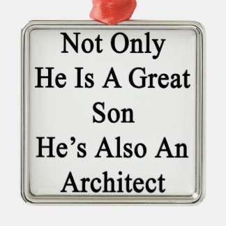 Not Only He Is A Great Son He's Also An Architect. Metal Ornament