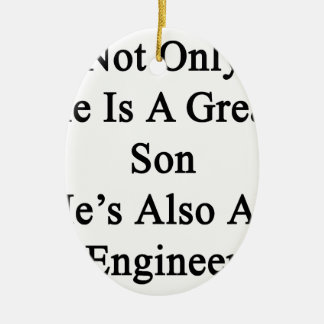 Not Only He Is A Great Son He's Also An Engineer Ceramic Ornament