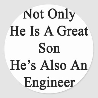 Not Only He Is A Great Son He's Also An Engineer Classic Round Sticker